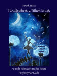 """A képen a """"Tündérpihe és a Titkok Erdeje"""" című mesekönyv borítója látható, mely egy tündér táncát ábrázolja a pitypangokkal."""
